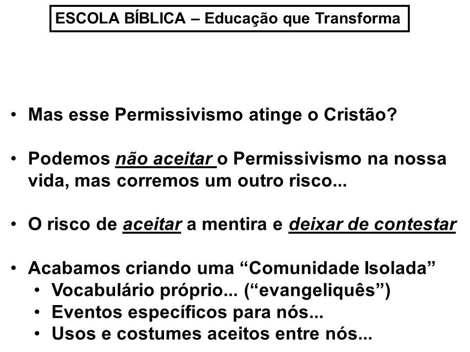 Mas esse Permissivismo atinge o Cristão