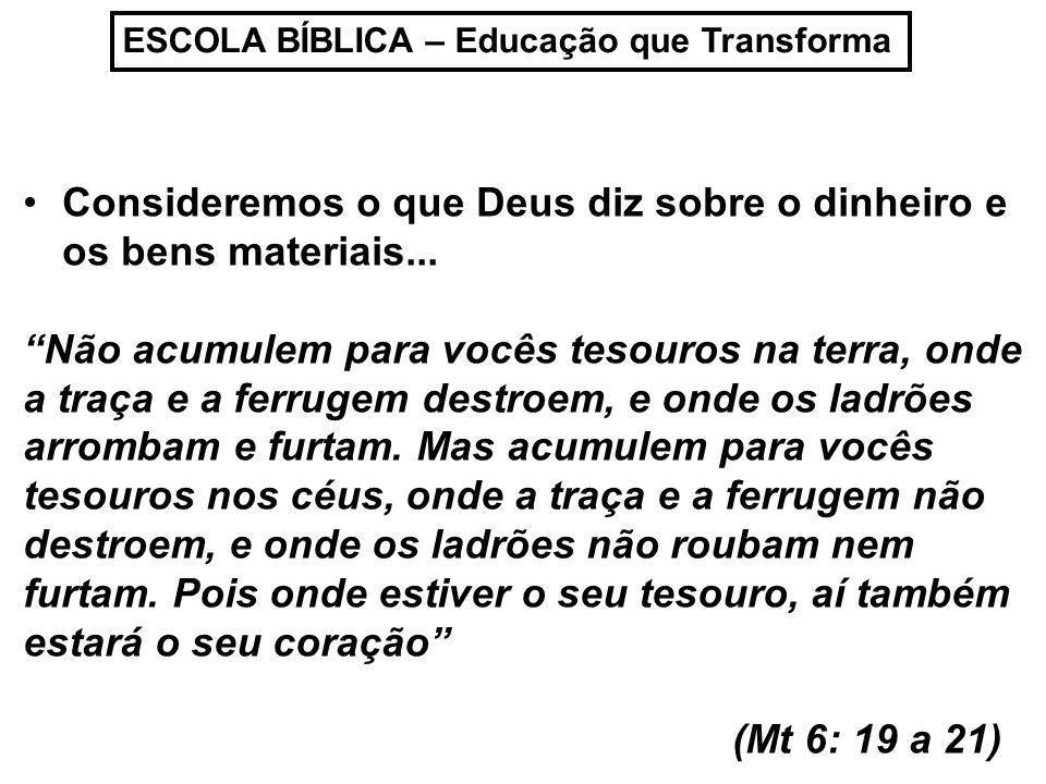 Consideremos o que Deus diz sobre o dinheiro e os bens materiais...