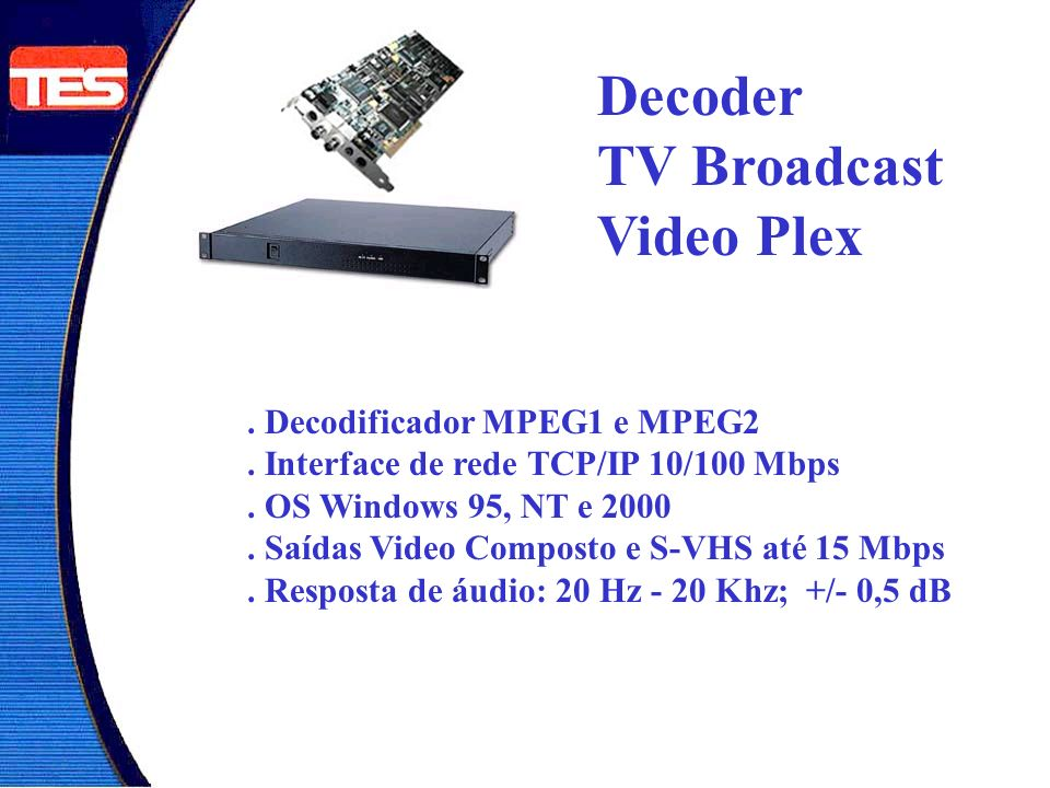 Decoder TV Broadcast Video Plex . Decodificador MPEG1 e MPEG2