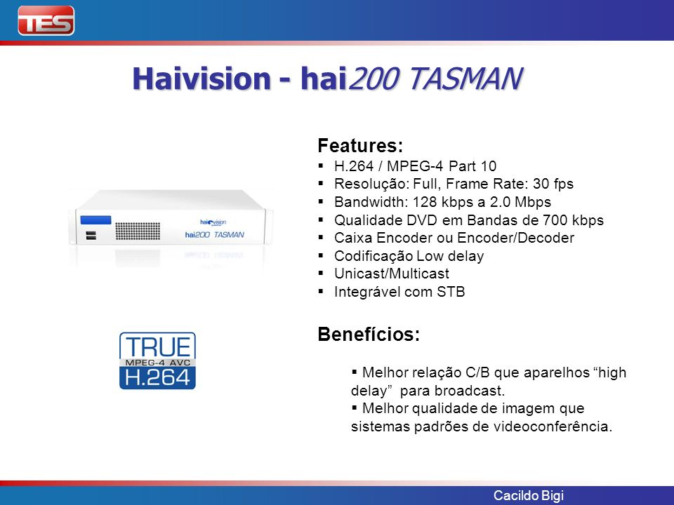 Haivision - hai200 TASMAN Features: Benefícios: H.264 / MPEG-4 Part 10