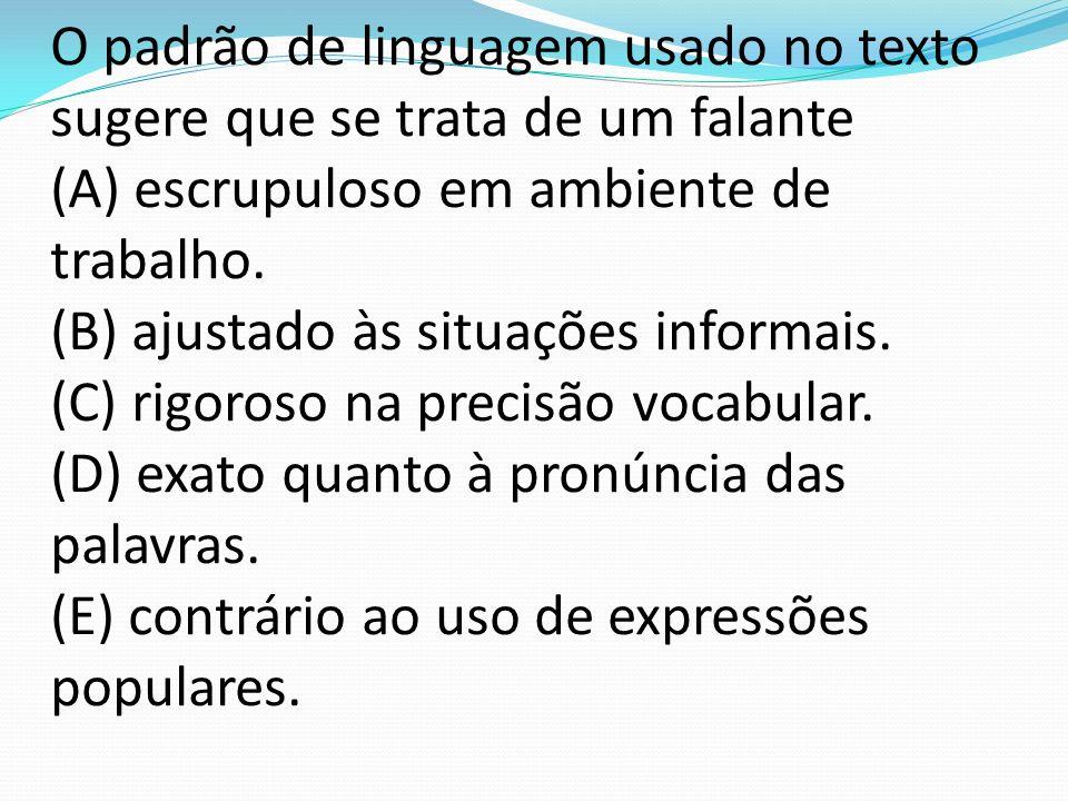 O padrão de linguagem usado no texto sugere que se trata de um falante (A) escrupuloso em ambiente de trabalho.