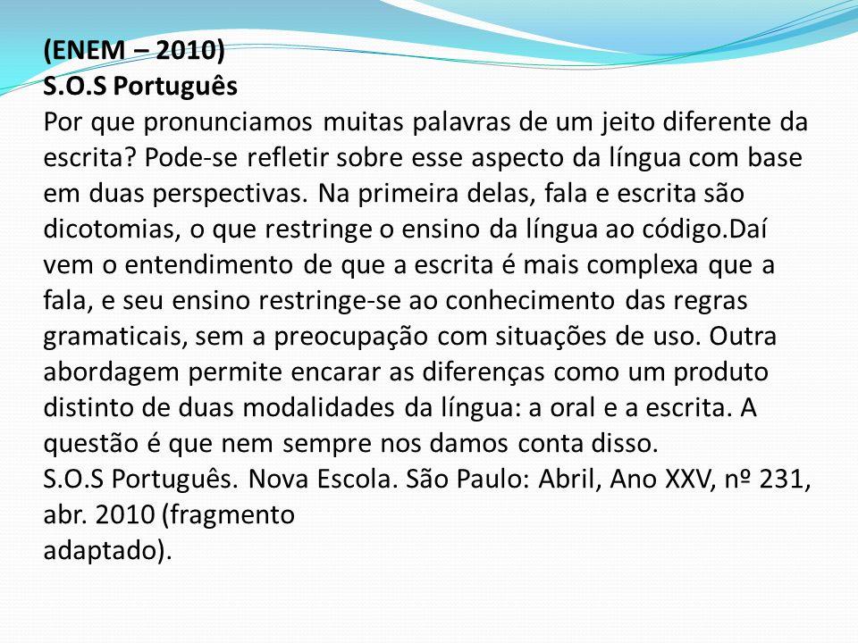 (ENEM – 2010) S.O.S Português Por que pronunciamos muitas palavras de um jeito diferente da escrita.
