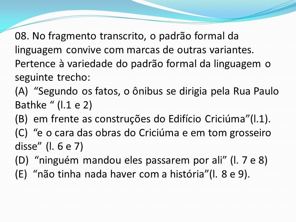 08. No fragmento transcrito, o padrão formal da linguagem convive com marcas de outras variantes.