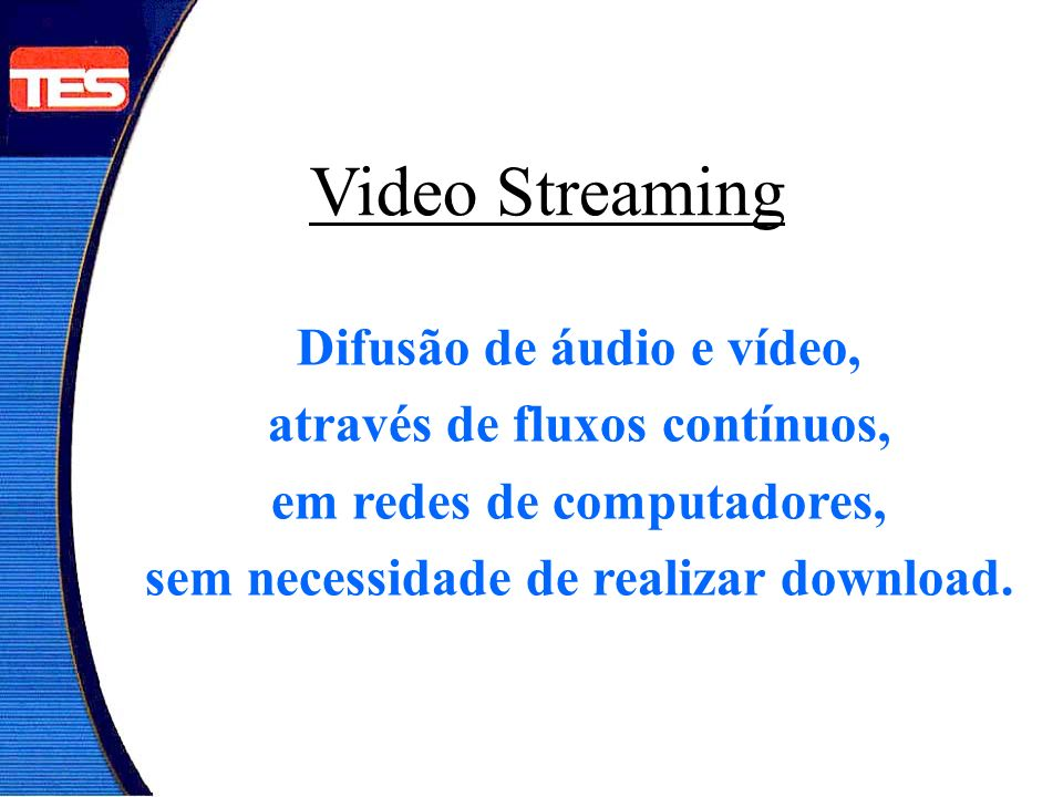 Video Streaming Difusão de áudio e vídeo, através de fluxos contínuos,