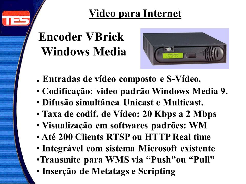 . Entradas de vídeo composto e S-Vídeo.