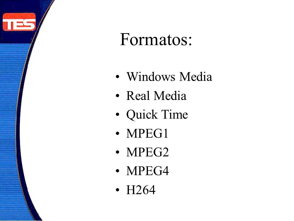 Formatos: Windows Media Real Media Quick Time MPEG1 MPEG2 MPEG4 H264