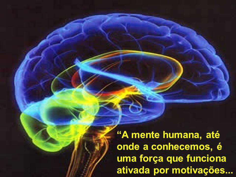 A mente humana, até onde a conhecemos, é uma força que funciona