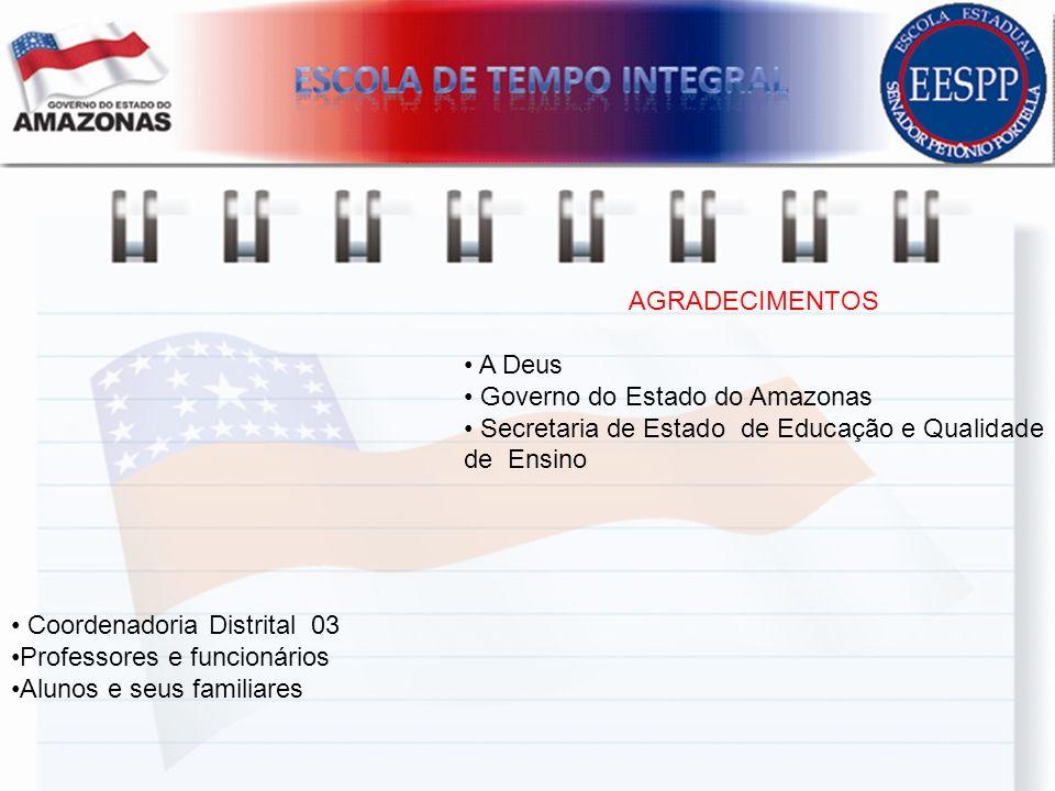 AGRADECIMENTOS • A Deus. Governo do Estado do Amazonas. Secretaria de Estado de Educação e Qualidade de Ensino.