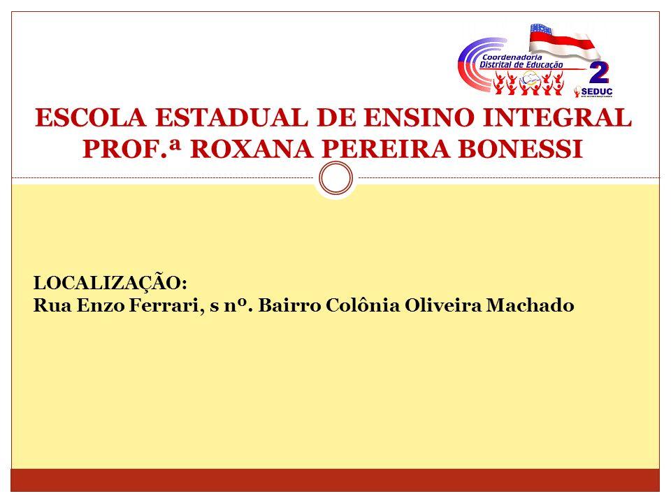 ESCOLA ESTADUAL DE ENSINO INTEGRAL PROF.ª ROXANA PEREIRA BONESSI
