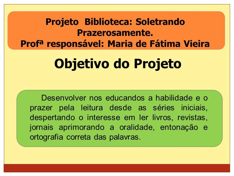Objetivo do Projeto Projeto Biblioteca: Soletrando Prazerosamente.