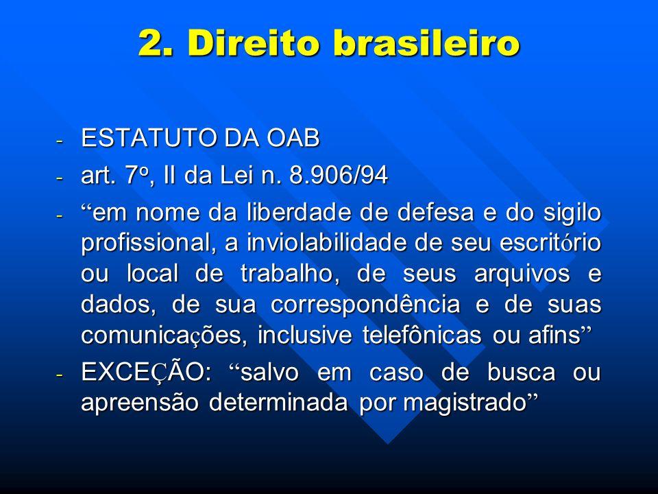 2. Direito brasileiro ESTATUTO DA OAB art. 7o, II da Lei n. 8.906/94