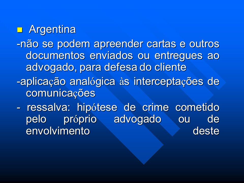 Argentina -não se podem apreender cartas e outros documentos enviados ou entregues ao advogado, para defesa do cliente.