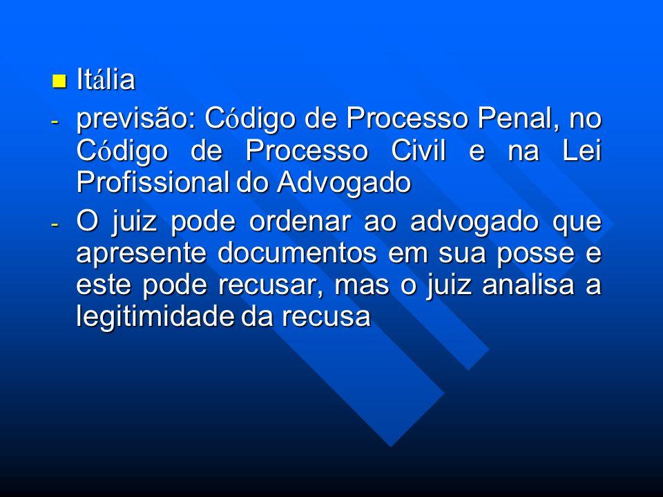 Itália previsão: Código de Processo Penal, no Código de Processo Civil e na Lei Profissional do Advogado.