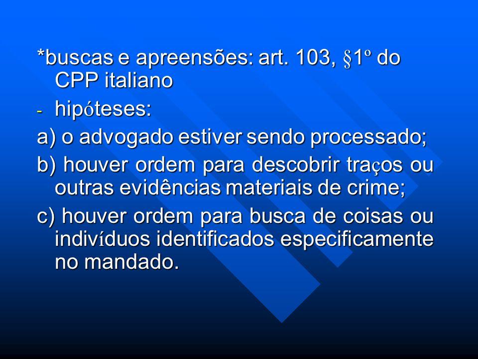 *buscas e apreensões: art. 103, §1º do CPP italiano