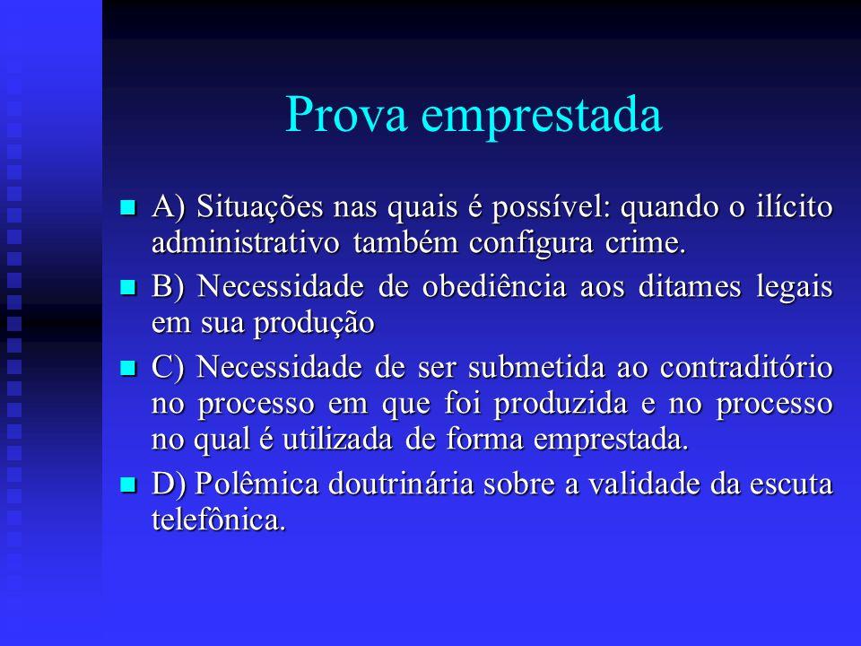 Prova emprestada A) Situações nas quais é possível: quando o ilícito administrativo também configura crime.