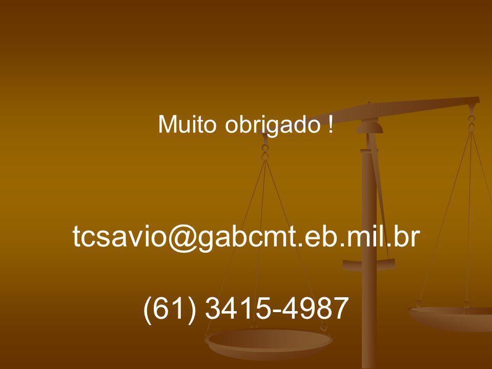 Muito obrigado ! tcsavio@gabcmt.eb.mil.br (61) 3415-4987