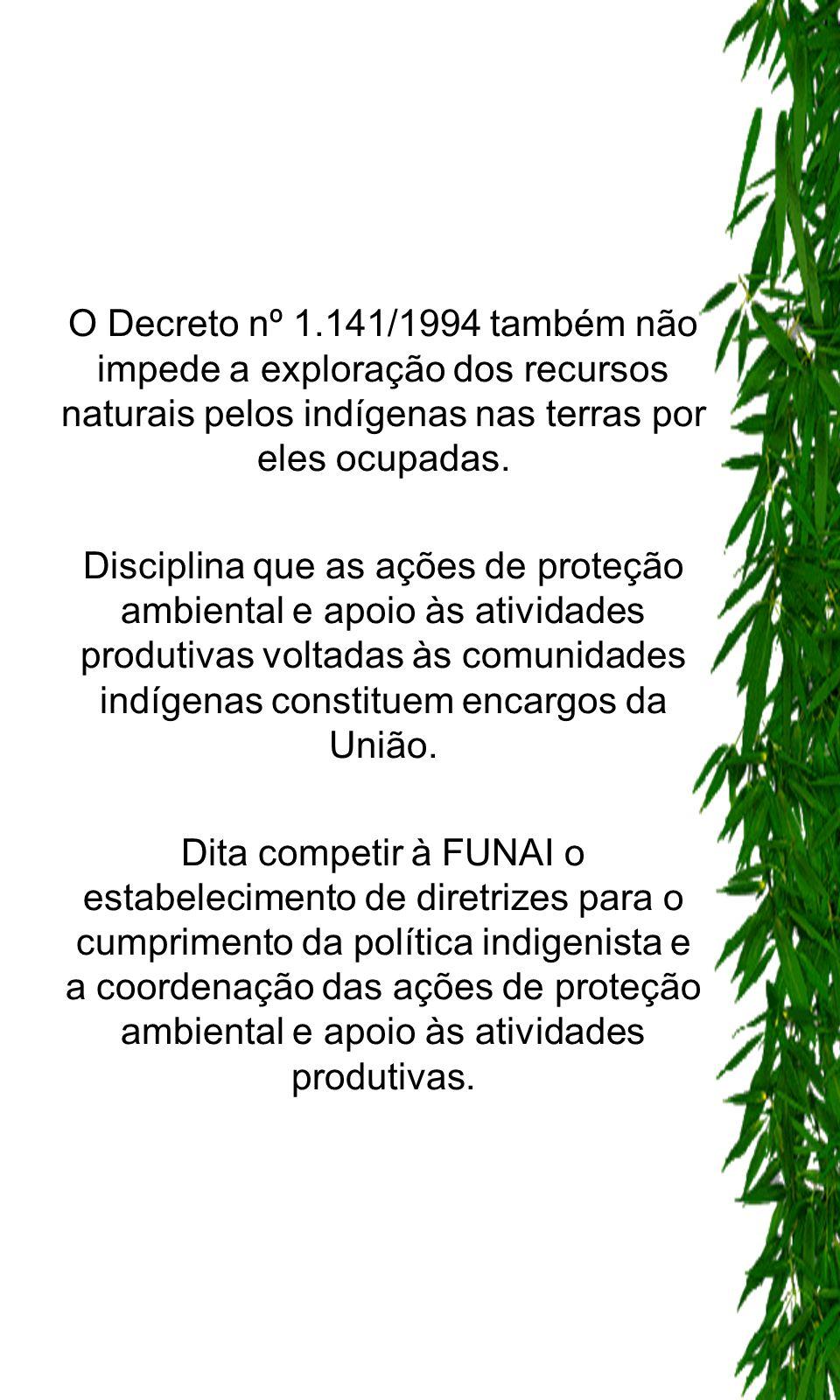 O Decreto nº 1.141/1994 também não impede a exploração dos recursos naturais pelos indígenas nas terras por eles ocupadas.