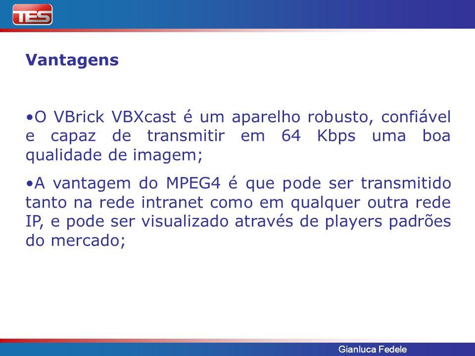 Vantagens O VBrick VBXcast é um aparelho robusto, confiável e capaz de transmitir em 64 Kbps uma boa qualidade de imagem;