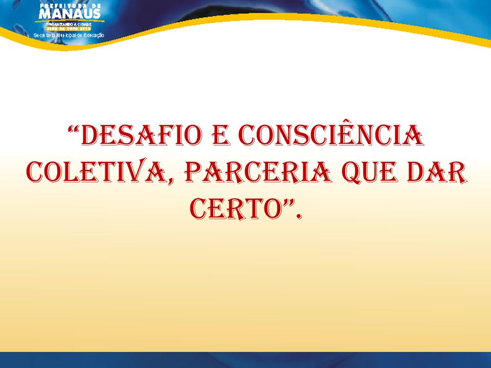 DESAFIO E CONSCIÊNCIA COLETIVA, PARCERIA QUE DAR CERTO .