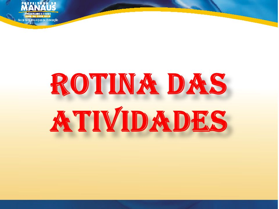 ROTINA DAS ATIVIDADES