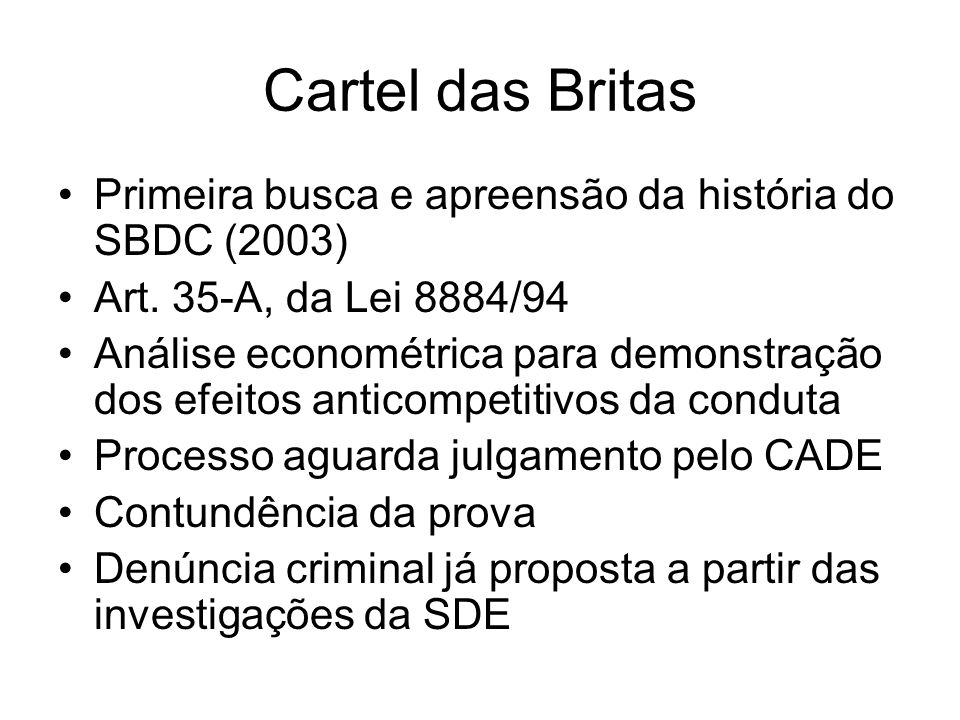 Cartel das BritasPrimeira busca e apreensão da história do SBDC (2003) Art. 35-A, da Lei 8884/94.
