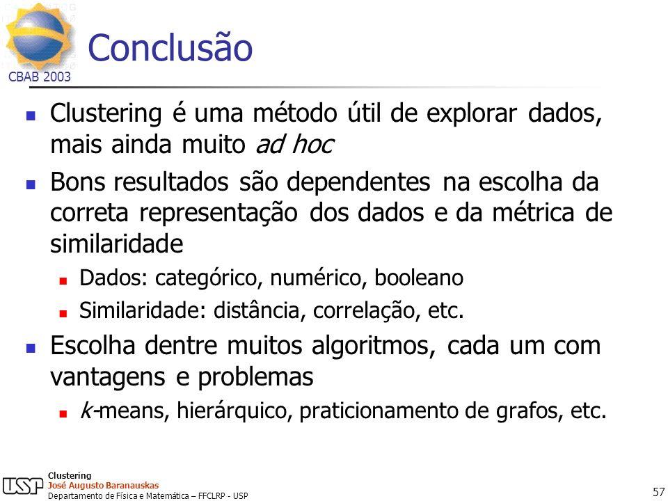 ConclusãoClustering é uma método útil de explorar dados, mais ainda muito ad hoc.