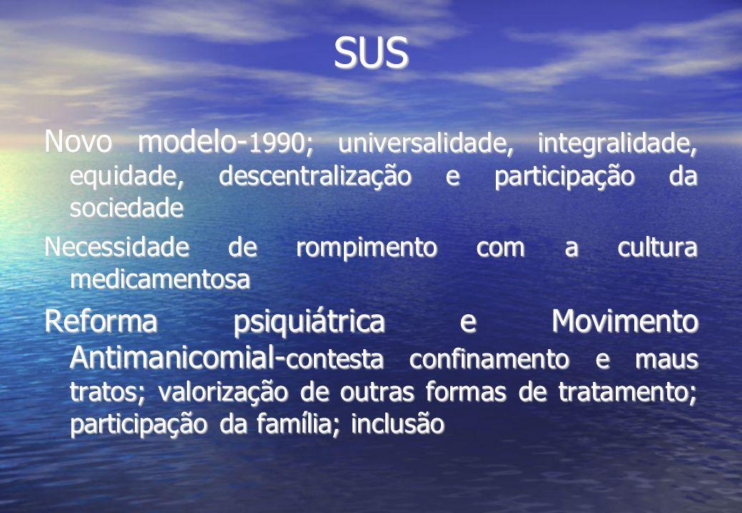 SUS Novo modelo-1990; universalidade, integralidade, equidade, descentralização e participação da sociedade.