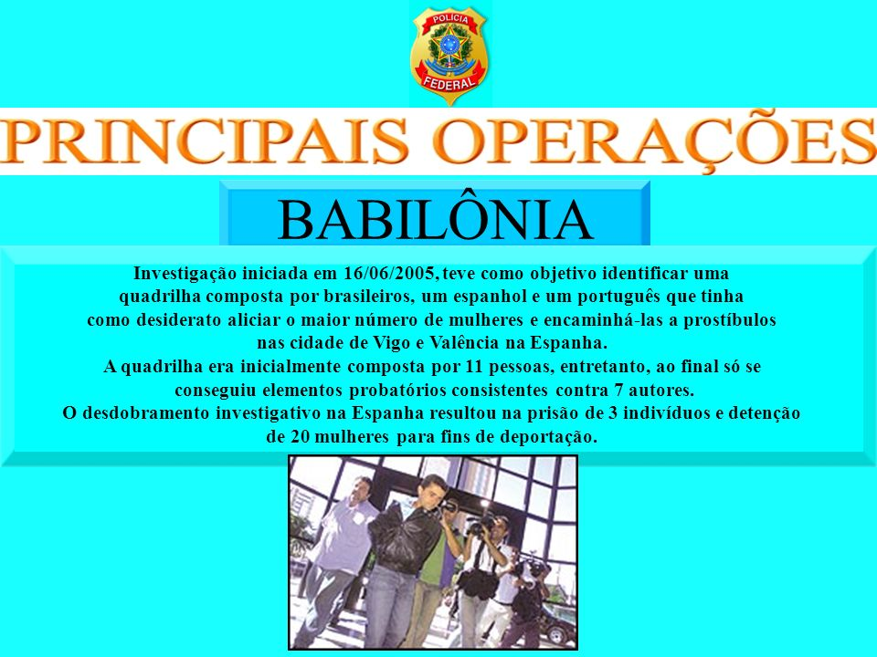 BABILÔNIA Investigação iniciada em 16/06/2005, teve como objetivo identificar uma.