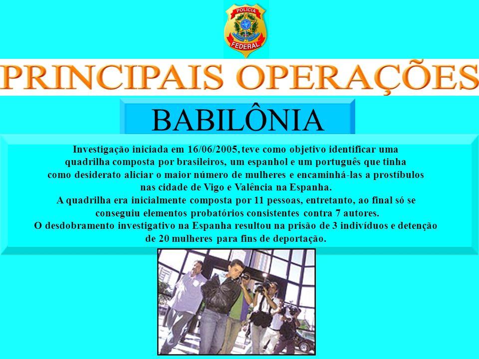 BABILÔNIAInvestigação iniciada em 16/06/2005, teve como objetivo identificar uma.