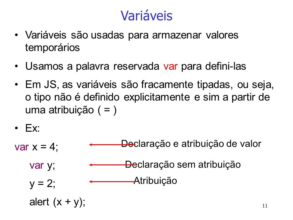 Variáveis Variáveis são usadas para armazenar valores temporários