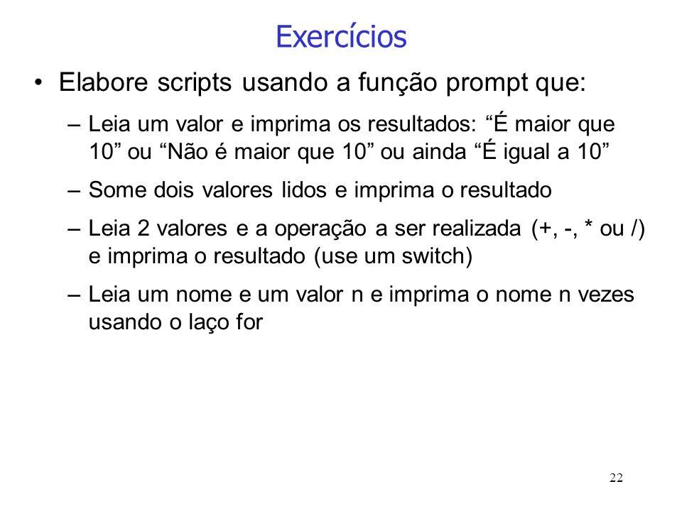 Exercícios Elabore scripts usando a função prompt que:
