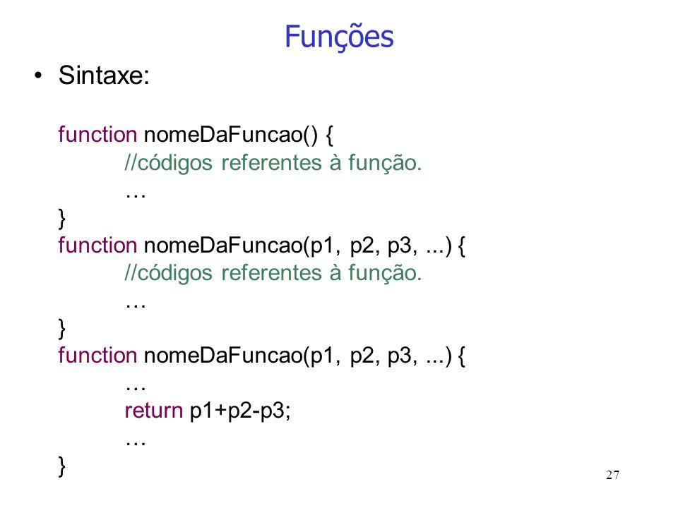 Funções Sintaxe: function nomeDaFuncao() {