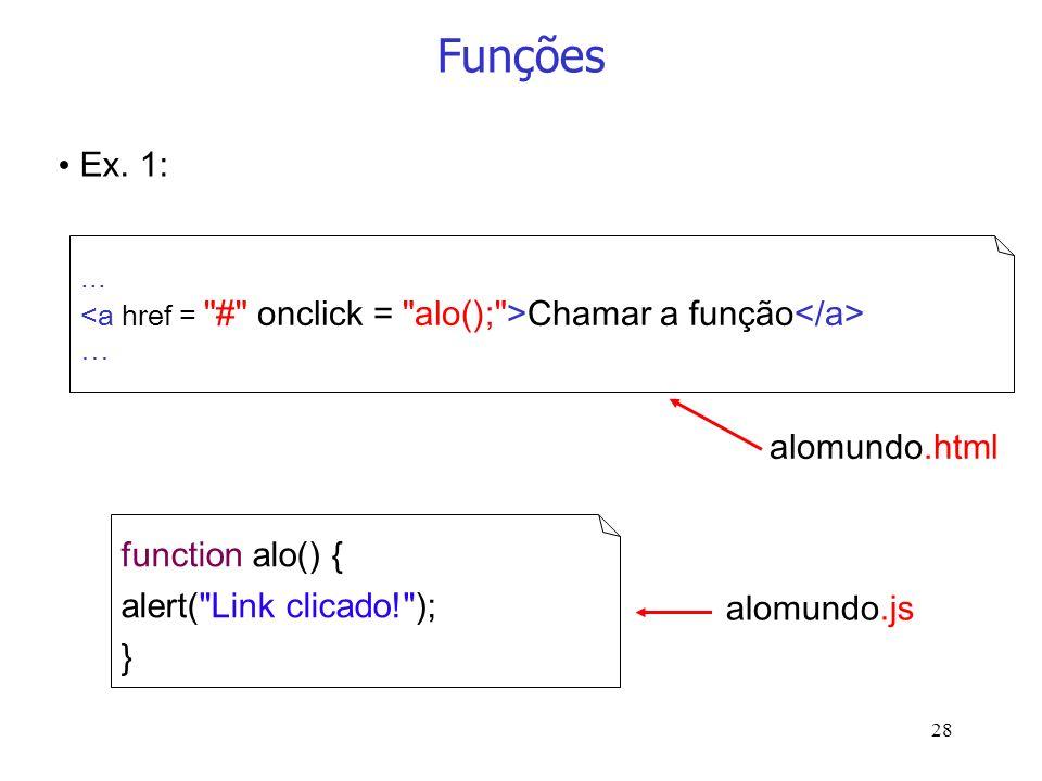 Funções Ex. 1: alomundo.html function alo() { alert( Link clicado! );