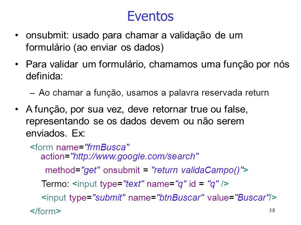 Eventosonsubmit: usado para chamar a validação de um formulário (ao enviar os dados)