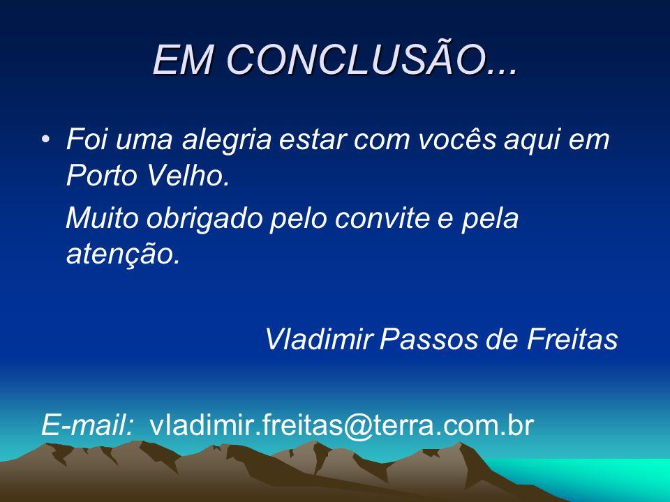 EM CONCLUSÃO... Foi uma alegria estar com vocês aqui em Porto Velho.