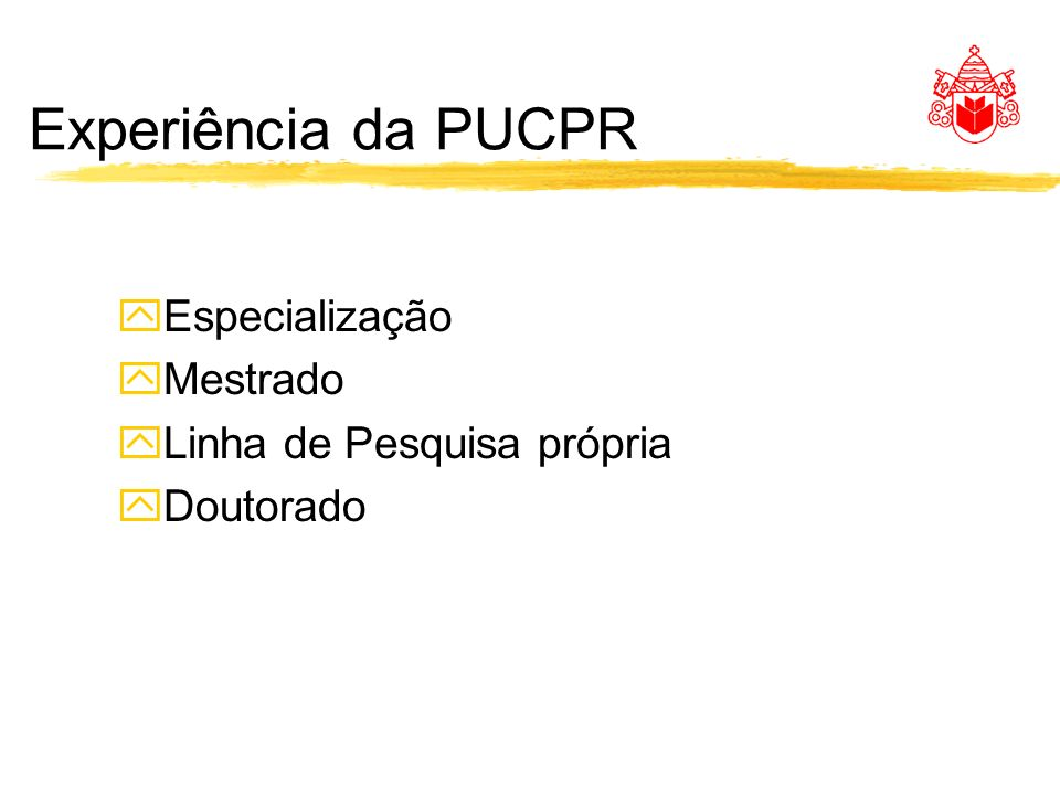Experiência da PUCPR Especialização Mestrado Linha de Pesquisa própria