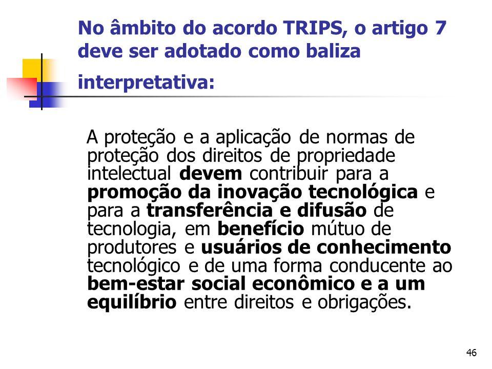 No âmbito do acordo TRIPS, o artigo 7 deve ser adotado como baliza interpretativa: