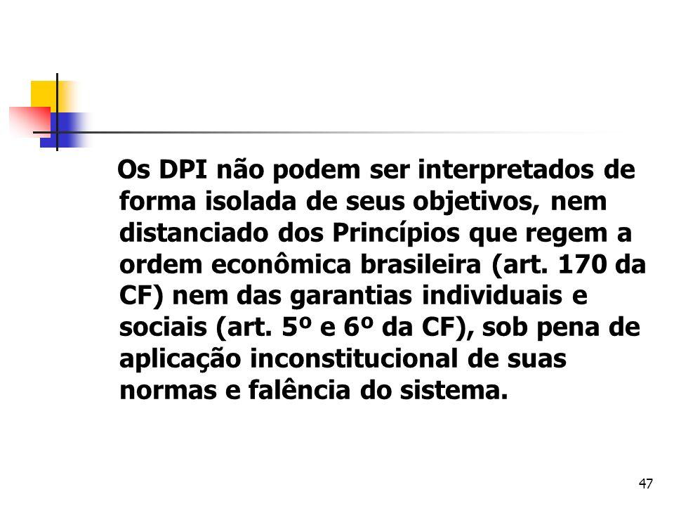 Os DPI não podem ser interpretados de forma isolada de seus objetivos, nem distanciado dos Princípios que regem a ordem econômica brasileira (art.