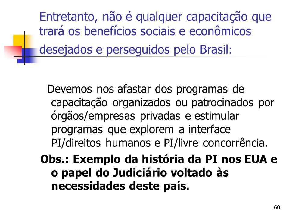Entretanto, não é qualquer capacitação que trará os benefícios sociais e econômicos desejados e perseguidos pelo Brasil: