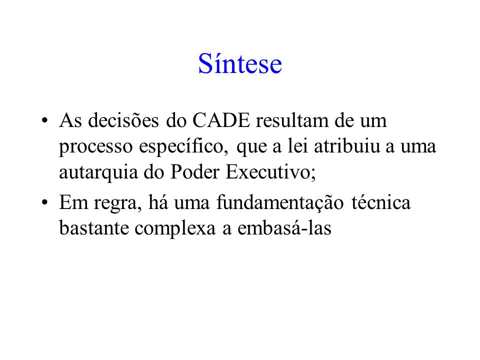 SínteseAs decisões do CADE resultam de um processo específico, que a lei atribuiu a uma autarquia do Poder Executivo;