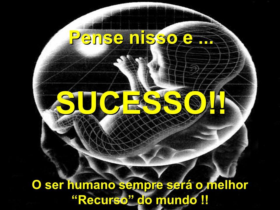 O ser humano sempre será o melhor Recurso do mundo !!