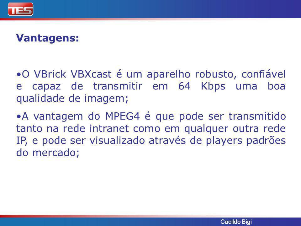 Vantagens: O VBrick VBXcast é um aparelho robusto, confiável e capaz de transmitir em 64 Kbps uma boa qualidade de imagem;