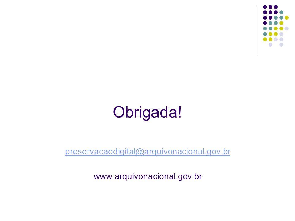 Obrigada! preservacaodigital@arquivonacional.gov.br