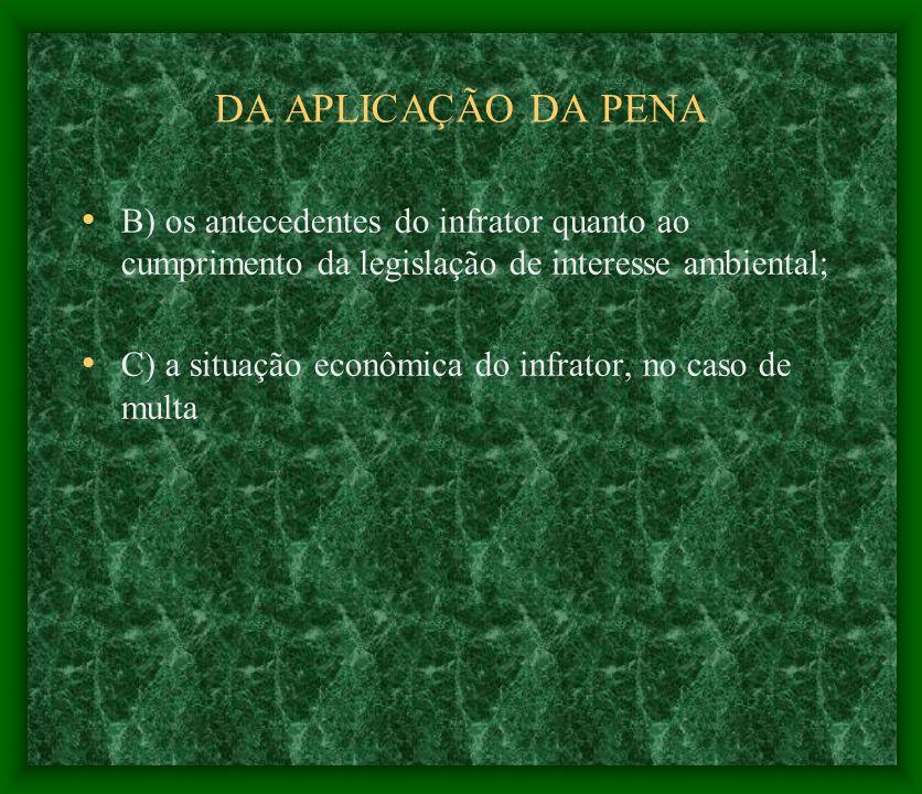 DA APLICAÇÃO DA PENA B) os antecedentes do infrator quanto ao cumprimento da legislação de interesse ambiental;