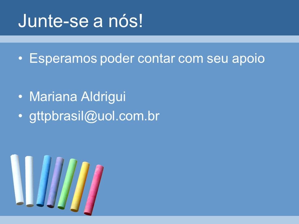 Junte-se a nós! Esperamos poder contar com seu apoio Mariana Aldrigui