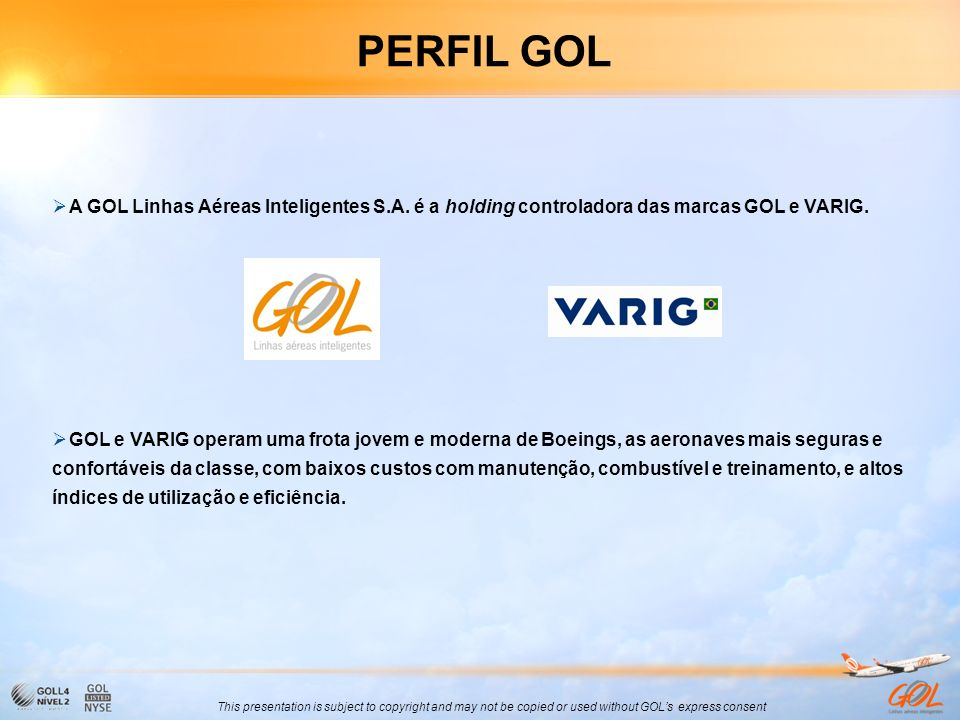PERFIL GOLA GOL Linhas Aéreas Inteligentes S.A. é a holding controladora das marcas GOL e VARIG.