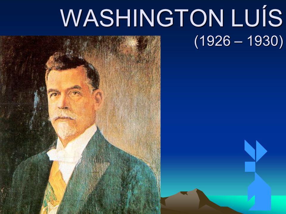 WASHINGTON LUÍS (1926 – 1930) Clique para adicionar texto 3/26/2017