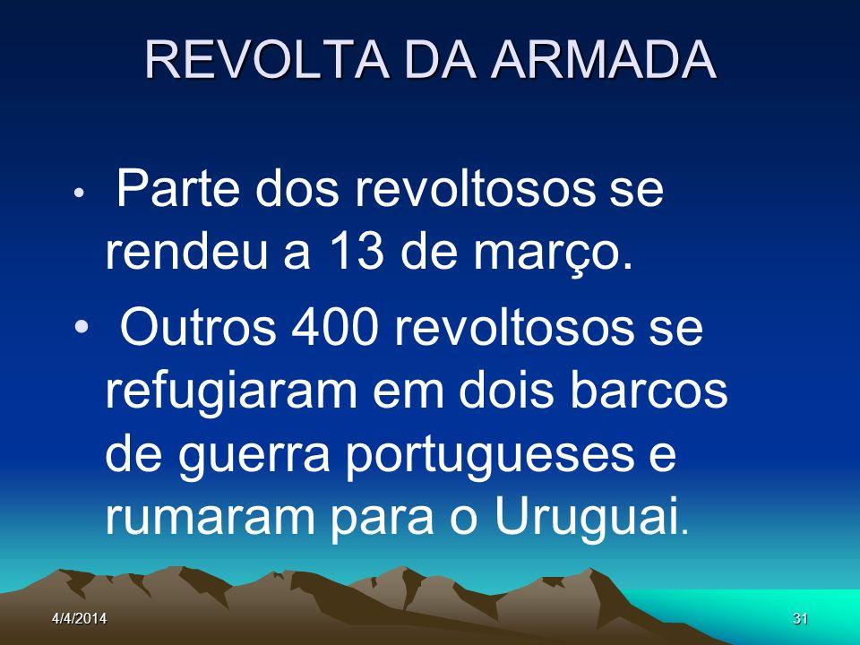 REVOLTA DA ARMADAParte dos revoltosos se rendeu a 13 de março.
