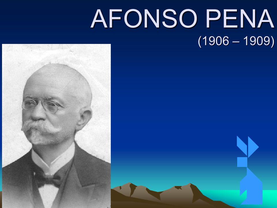 AFONSO PENA (1906 – 1909) Clique para adicionar texto 3/26/2017