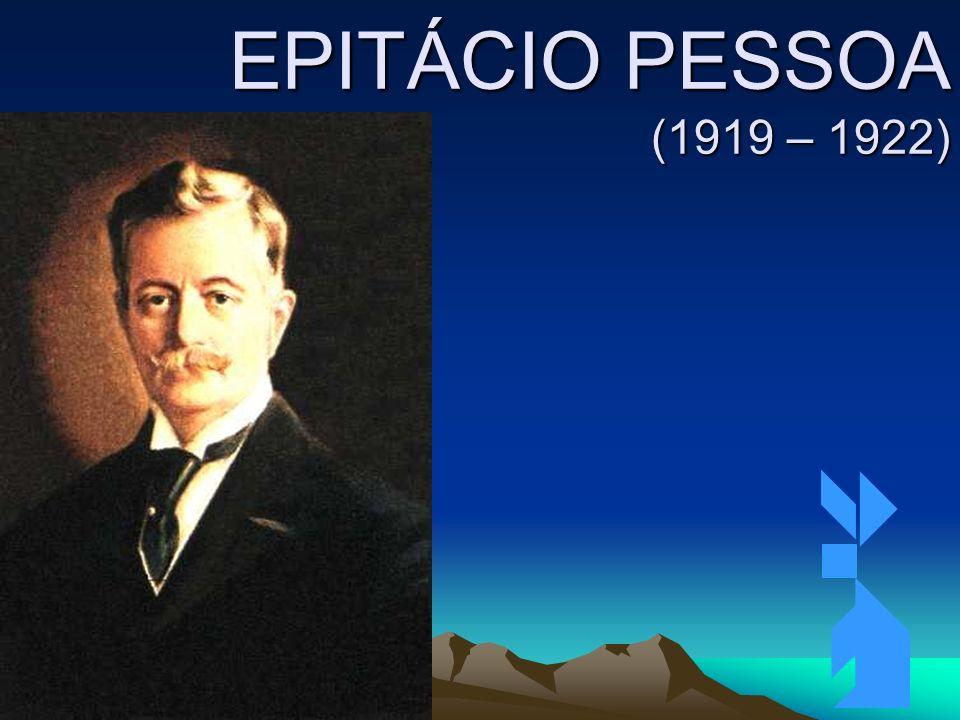 EPITÁCIO PESSOA (1919 – 1922) Clique para adicionar texto 3/26/2017
